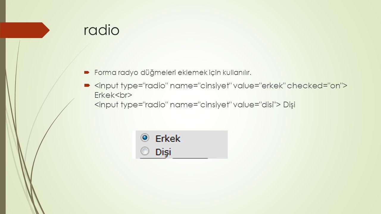 radio  Forma radyo düğmeleri eklemek için kullanılır.  Erkek Dişi