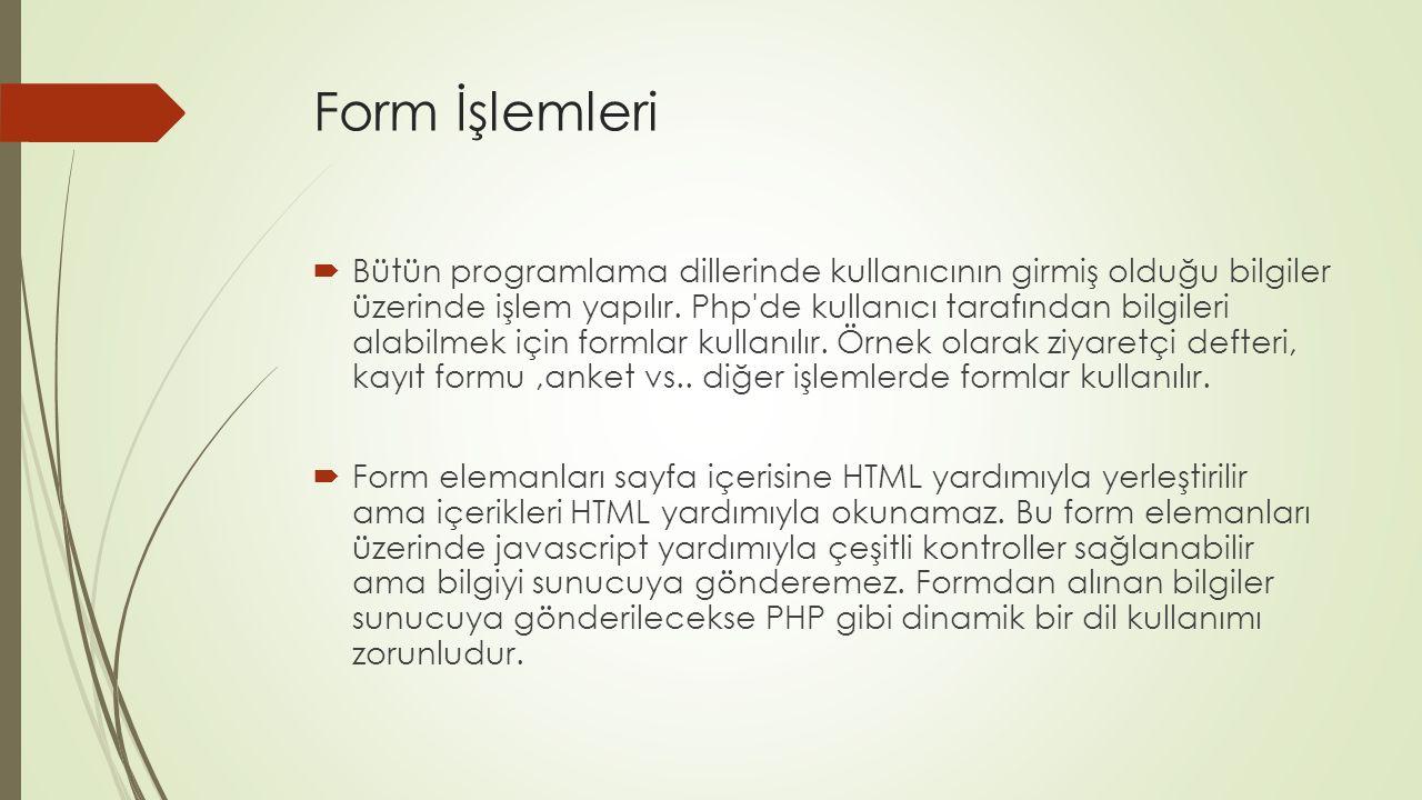 Form İşlemleri  Bütün programlama dillerinde kullanıcının girmiş olduğu bilgiler üzerinde işlem yapılır. Php'de kullanıcı tarafından bilgileri alabil