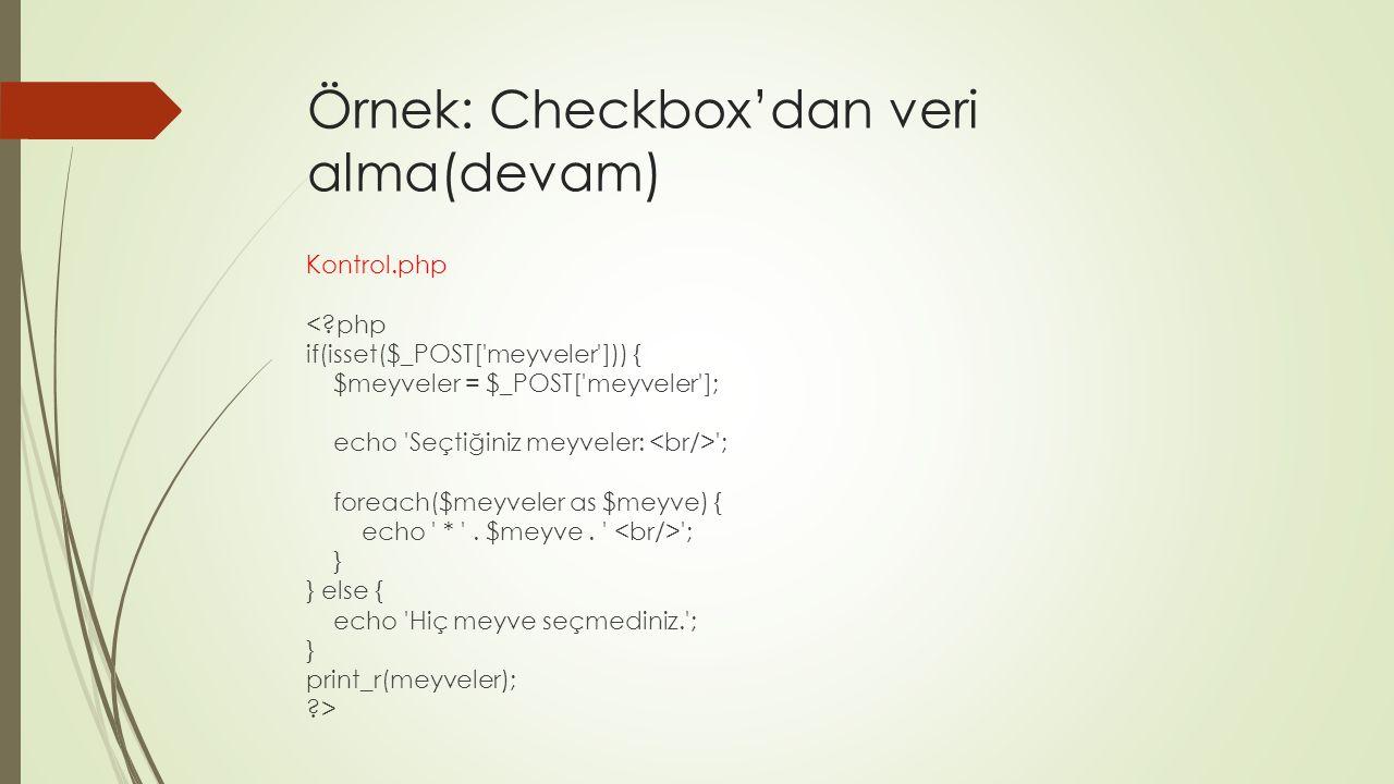 Örnek: Checkbox'dan veri alma(devam) Kontrol.php <?php if(isset($_POST['meyveler'])) { $meyveler = $_POST['meyveler']; echo 'Seçtiğiniz meyveler: '; f