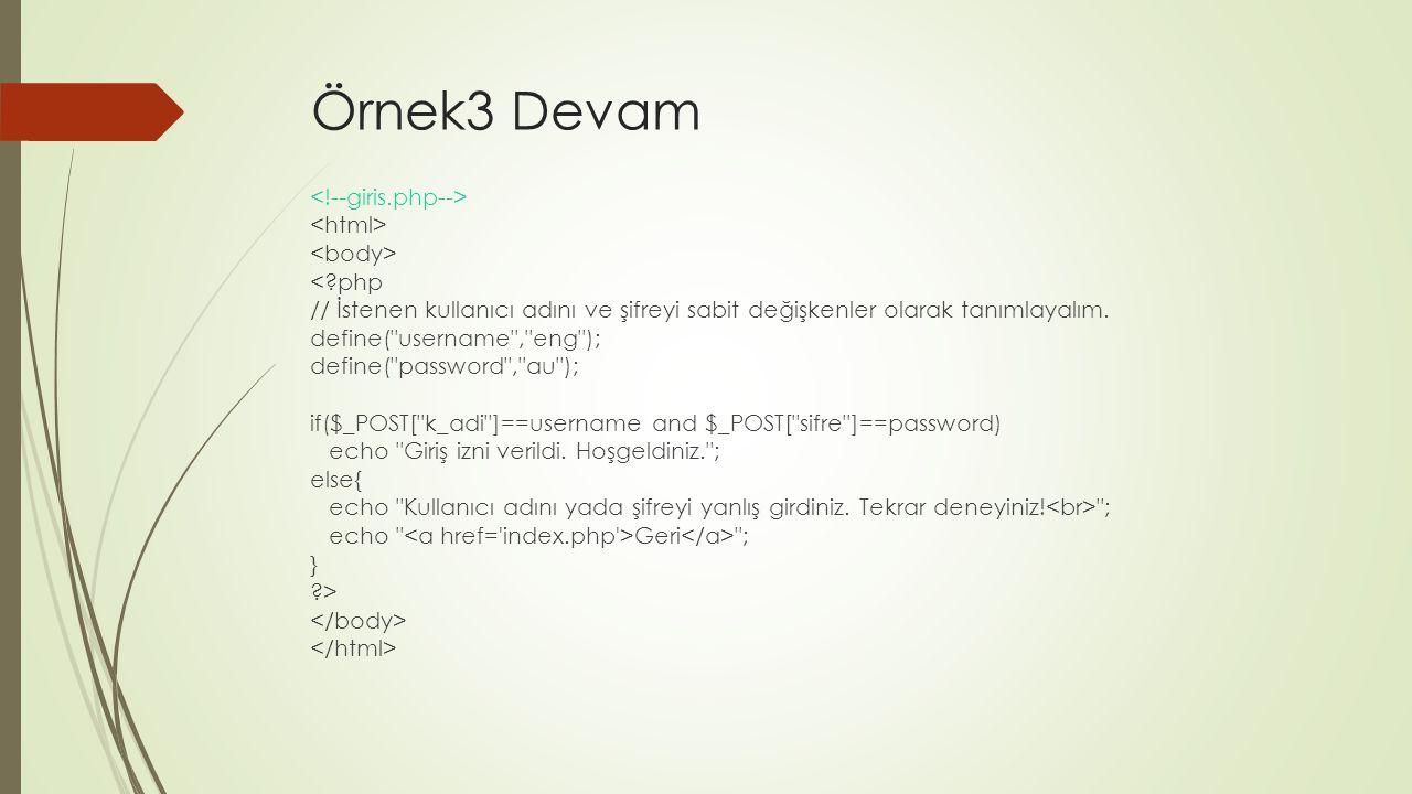 Örnek3 Devam <?php // İstenen kullanıcı adını ve şifreyi sabit değişkenler olarak tanımlayalım. define(