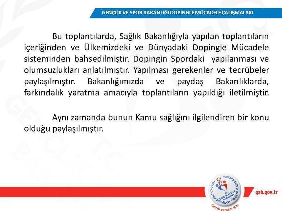 Bu toplantılarda, Sağlık Bakanlığıyla yapılan toplantıların içeriğinden ve Ülkemizdeki ve Dünyadaki Dopingle Mücadele sisteminden bahsedilmiştir. Dopi