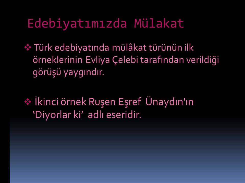 Edebiyatımızda Mülakat  Türk edebiyatında mülâkat türünün ilk örneklerinin Evliya Çelebi tarafından verildiği görüşü yaygındır.