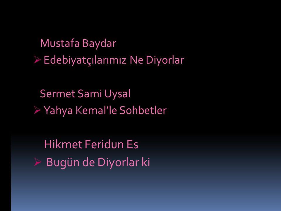Mustafa Baydar  Edebiyatçılarımız Ne Diyorlar Sermet Sami Uysal  Yahya Kemal'le Sohbetler Hikmet Feridun Es  Bugün de Diyorlar ki