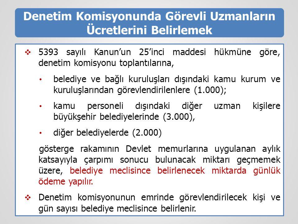 Denetim Komisyonunda Görevli Uzmanların Ücretlerini Belirlemek  5393 sayılı Kanun'un 25'inci maddesi hükmüne göre, denetim komisyonu toplantılarına,
