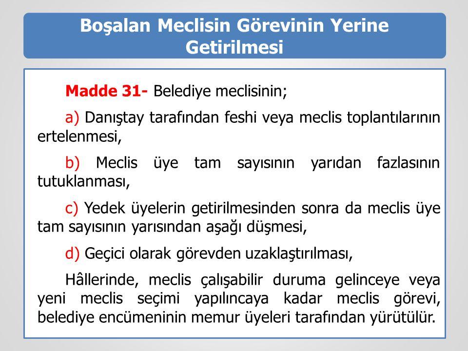 Boşalan Meclisin Görevinin Yerine Getirilmesi Madde 31- Belediye meclisinin; a) Danıştay tarafından feshi veya meclis toplantılarının ertelenmesi, b)