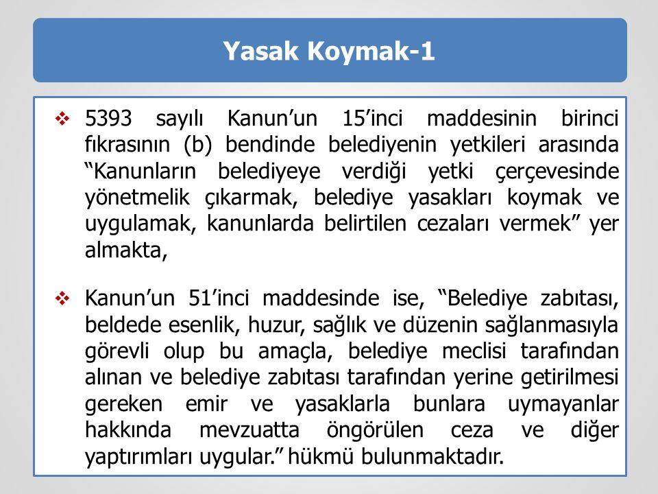 """Yasak Koymak-1  5393 sayılı Kanun'un 15'inci maddesinin birinci fıkrasının (b) bendinde belediyenin yetkileri arasında """"Kanunların belediyeye verdiği"""