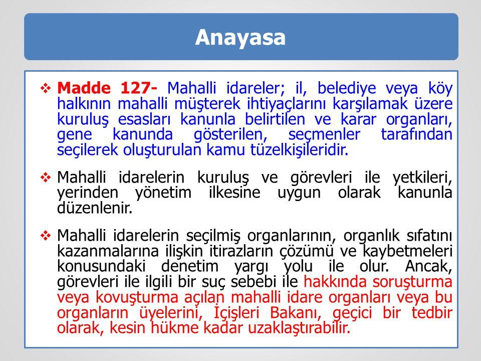 Anayasa  Madde 127- Mahalli idareler; il, belediye veya köy halkının mahalli müşterek ihtiyaçlarını karşılamak üzere kuruluş esasları kanunla belirti