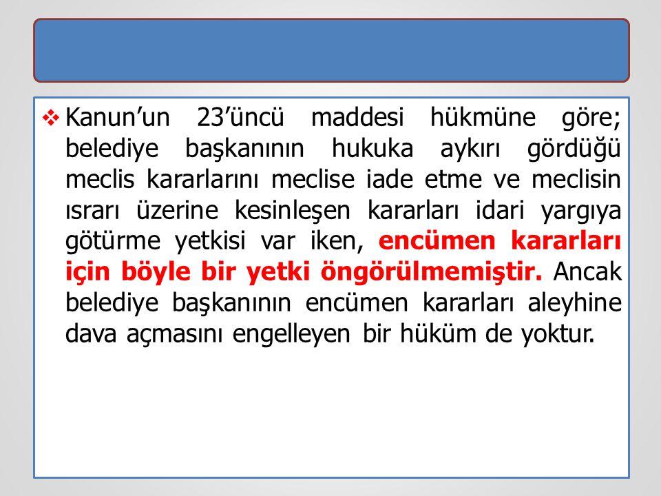  Kanun'un 23'üncü maddesi hükmüne göre; belediye başkanının hukuka aykırı gördüğü meclis kararlarını meclise iade etme ve meclisin ısrarı üzerine kes