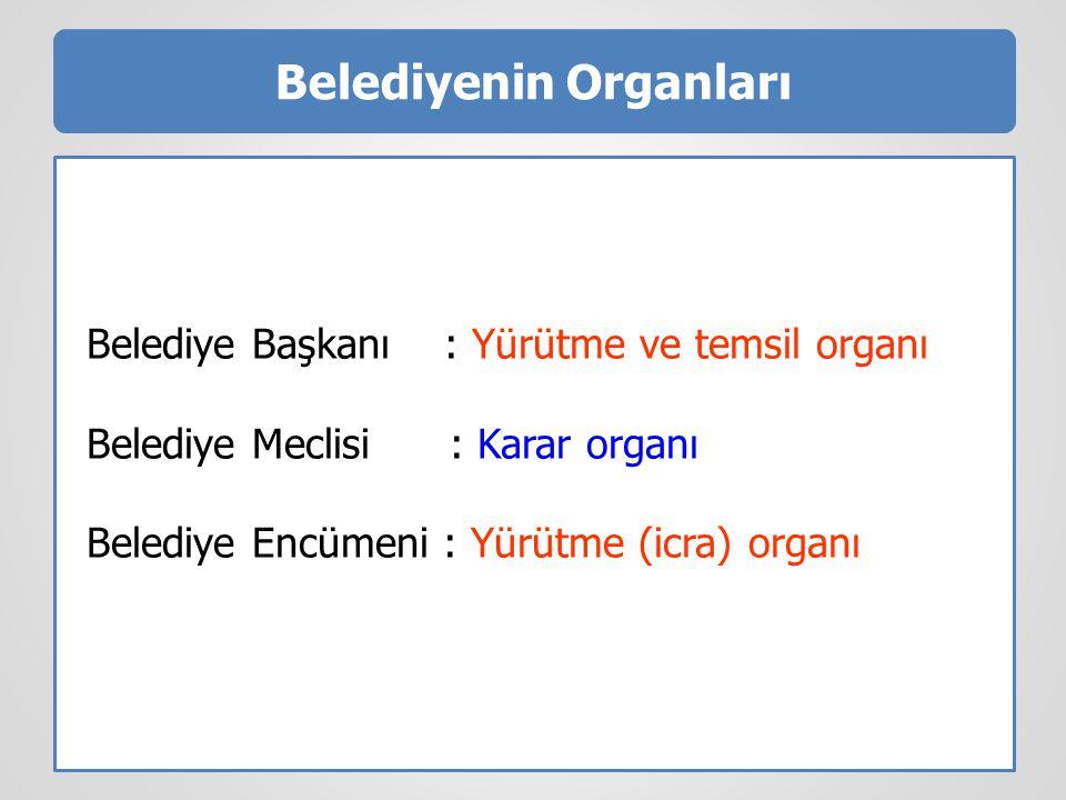 Belediyenin Organları Belediye Başkanı : Yürütme ve temsil organı Belediye Meclisi : Karar organı Belediye Encümeni : Yürütme (icra) organı