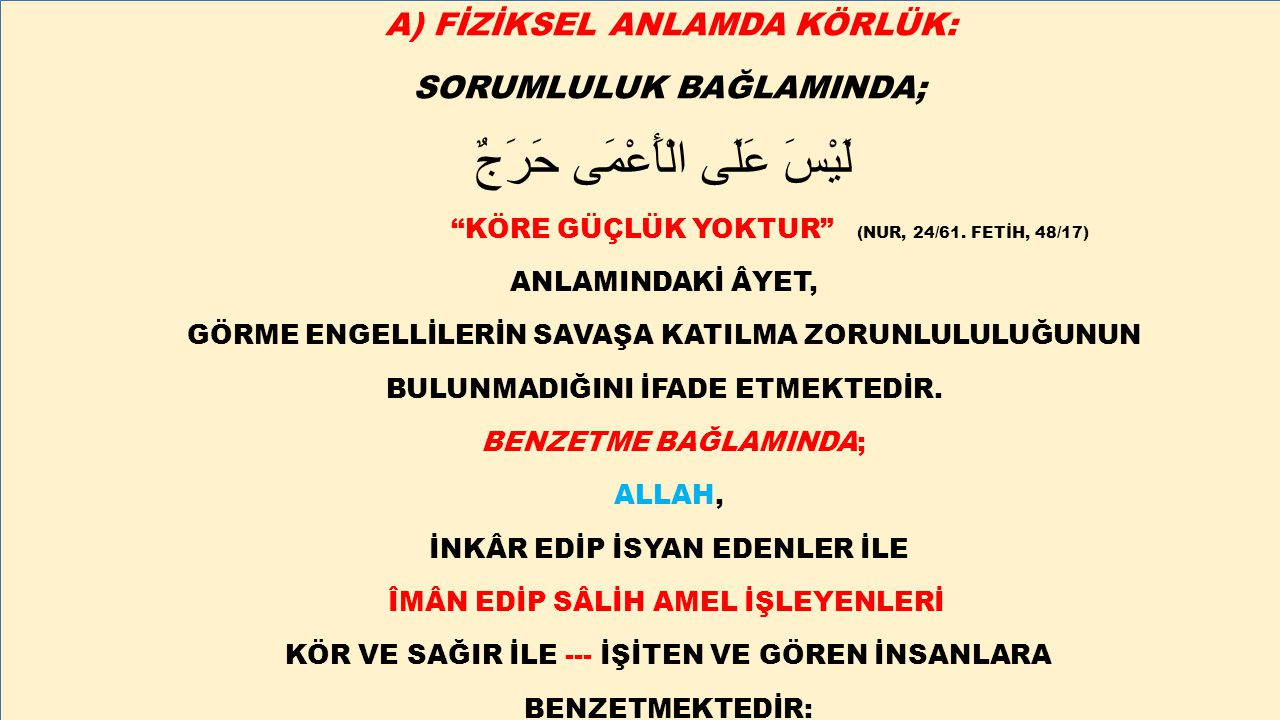 """A) FİZİKSEL ANLAMDA KÖRLÜK: SORUMLULUK BAĞLAMINDA; لَيْسَ عَلَى الْأَعْمَى حَرَجٌ """"KÖRE GÜÇLÜK YOKTUR"""" (NUR, 24/61. FETİH, 48/17) ANLAMINDAKİ ÂYET, GÖ"""