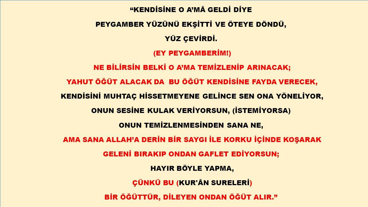 """""""KENDİSİNE O A'MÂ GELDİ DİYE PEYGAMBER YÜZÜNÜ EKŞİTTİ VE ÖTEYE DÖNDÜ, YÜZ ÇEVİRDİ. (EY PEYGAMBERİM!) NE BİLİRSİN BELKİ O A'MA TEMİZLENİP ARINACAK; YAH"""