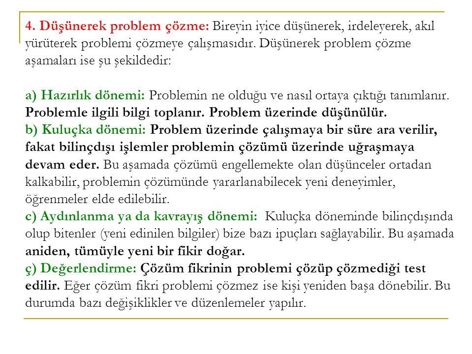 4. Düşünerek problem çözme: Bireyin iyice düşünerek, irdeleyerek, akıl yürüterek problemi çözmeye çalışmasıdır. Düşünerek problem çözme aşamaları ise