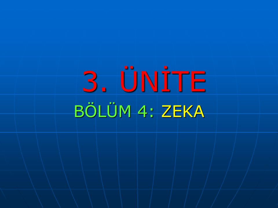 3. ÜNİTE 3. ÜNİTE BÖLÜM 4: ZEKA
