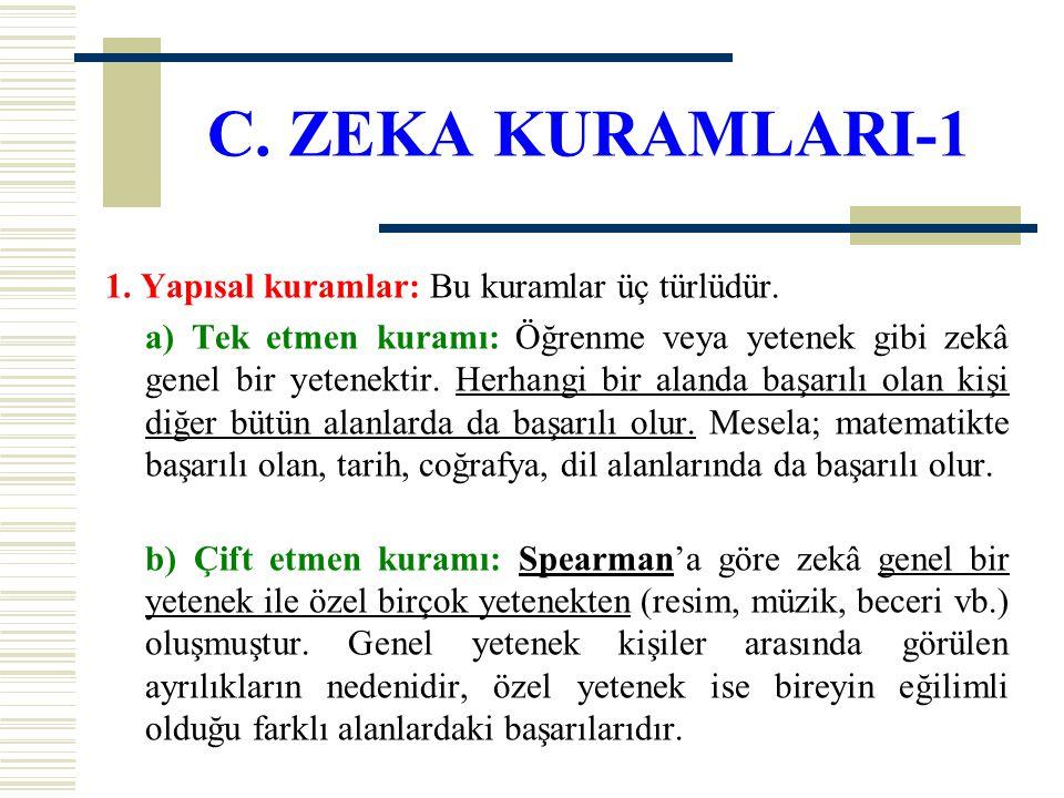 C. ZEKA KURAMLARI-1 1. Yapısal kuramlar: Bu kuramlar üç türlüdür. a) Tek etmen kuramı: Öğrenme veya yetenek gibi zekâ genel bir yetenektir. Herhangi b