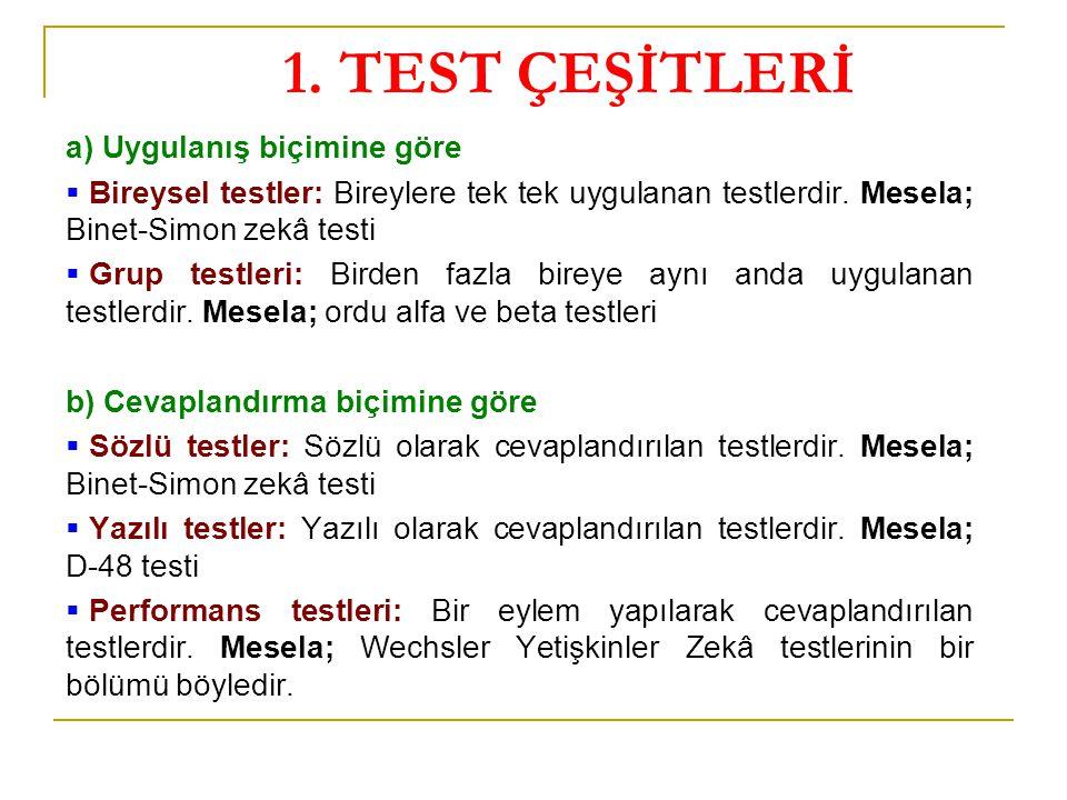 1. TEST ÇEŞİTLERİ a) Uygulanış biçimine göre  Bireysel testler: Bireylere tek tek uygulanan testlerdir. Mesela; Binet-Simon zekâ testi  Grup testler