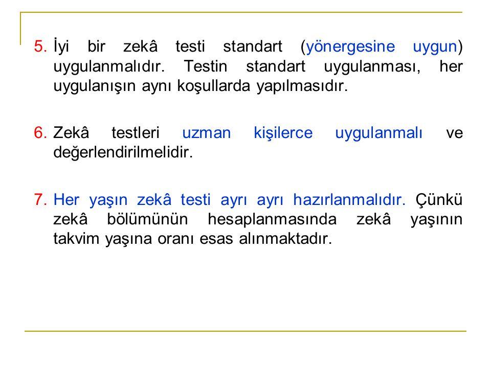 5.İyi bir zekâ testi standart (yönergesine uygun) uygulanmalıdır. Testin standart uygulanması, her uygulanışın aynı koşullarda yapılmasıdır. 6.Zekâ te