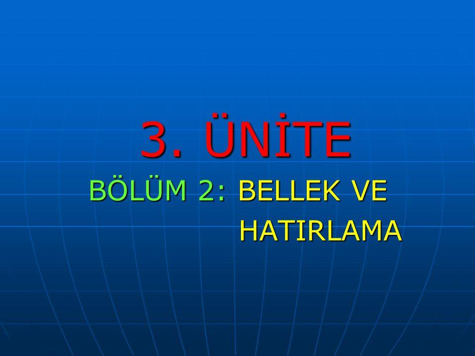 3. ÜNİTE 3. ÜNİTE BÖLÜM 2: BELLEK VE HATIRLAMA HATIRLAMA