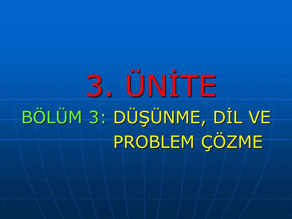 3. ÜNİTE 3. ÜNİTE BÖLÜM 3: DÜŞÜNME, DİL VE PROBLEM ÇÖZME PROBLEM ÇÖZME