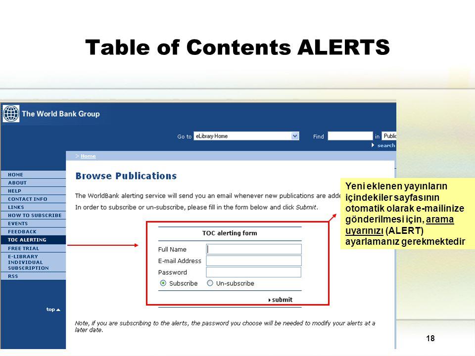 18 Table of Contents ALERTS Yeni eklenen yayınların içindekiler sayfasının otomatik olarak e-mailinize gönderilmesi için, arama uyarınızı (ALERT) ayarlamanız gerekmektedir