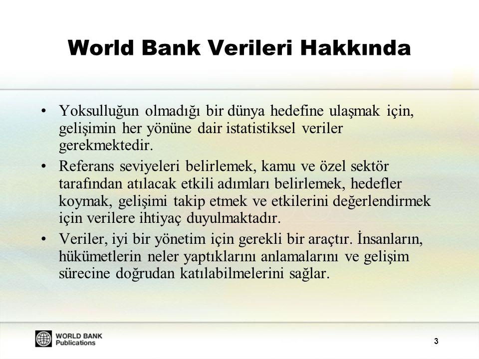 3 World Bank Verileri Hakkında Yoksulluğun olmadığı bir dünya hedefine ulaşmak için, gelişimin her yönüne dair istatistiksel veriler gerekmektedir.