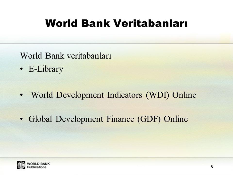 6 World Bank Veritabanları World Bank veritabanları E-Library World Development Indicators (WDI) Online Global Development Finance (GDF) Online