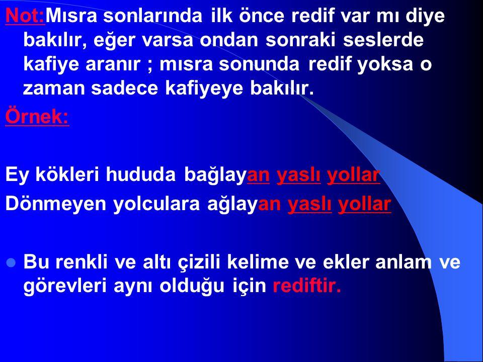 Uyak (Kafiye):Dize (mısra) sonlarındaki ses benzerliklerine denir. Redif: Kafiyelerden sonra yer alır.Yazılışları,okunuşları,anlamları,görevleri aynı