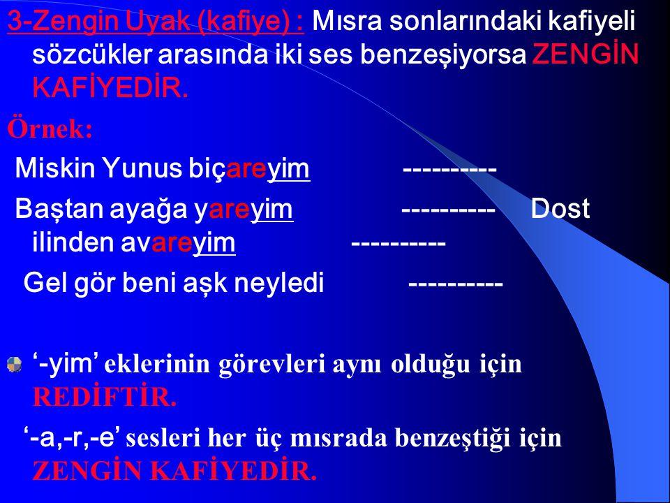 2- Tam Uyak (Kafiye) : Kafiyeli mısra sonlarında bulunan iki ses benzeşmesine TAM KAFİYE denir. Örnek: On atlıya karar verdim yaşını ----------- Yenic