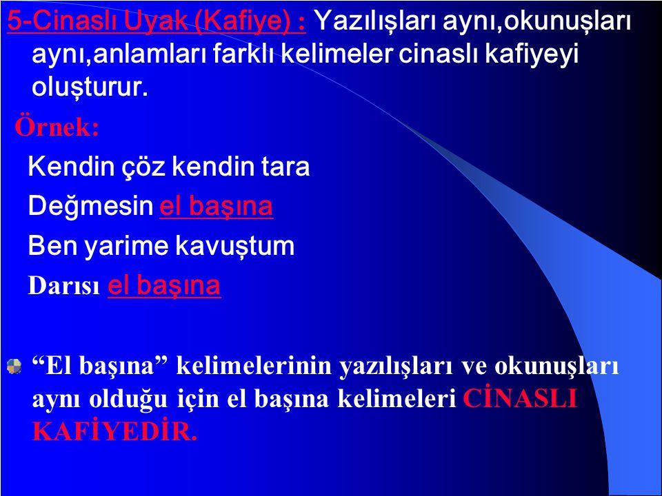 3-Zengin Uyak (kafiye) : Mısra sonlarındaki kafiyeli sözcükler arasında iki ses benzeşiyorsa ZENGİN KAFİYEDİR. Örnek: Miskin Yunus biçareyim ---------