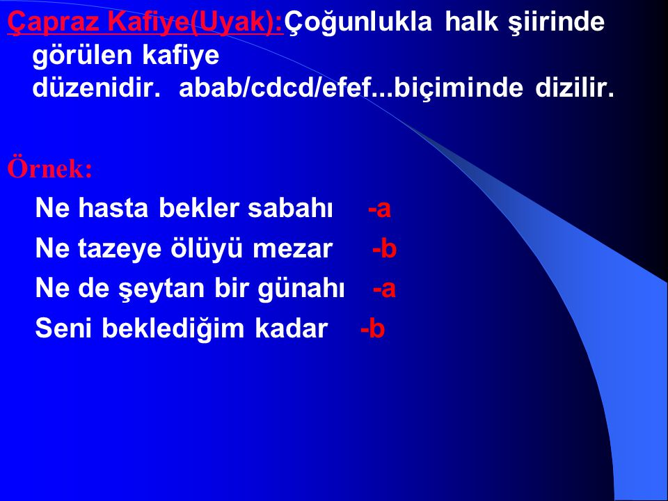 KAFİYE(UYAK) ŞEMASI Düz Kafiye(Uyak): Dizelerin ikişerli kafiye oluşturmasıdır. aa/bb/cc ya da aaaa/bbba...biçiminde olur. Örnek: Kamu hacatımıza eyle
