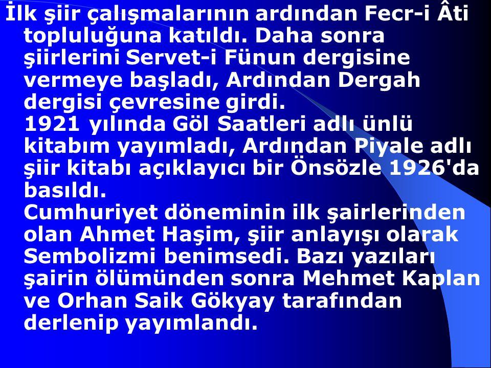 Ahmet Haşim, 1884-1933 Şair Ahmet Haşim, Bağdat'ta doğdu. 12 yaşındayken annesinin ölümü üzerin İstanbul'a geldi. Öğrenimine Galatasaray Lisesi'nde ba