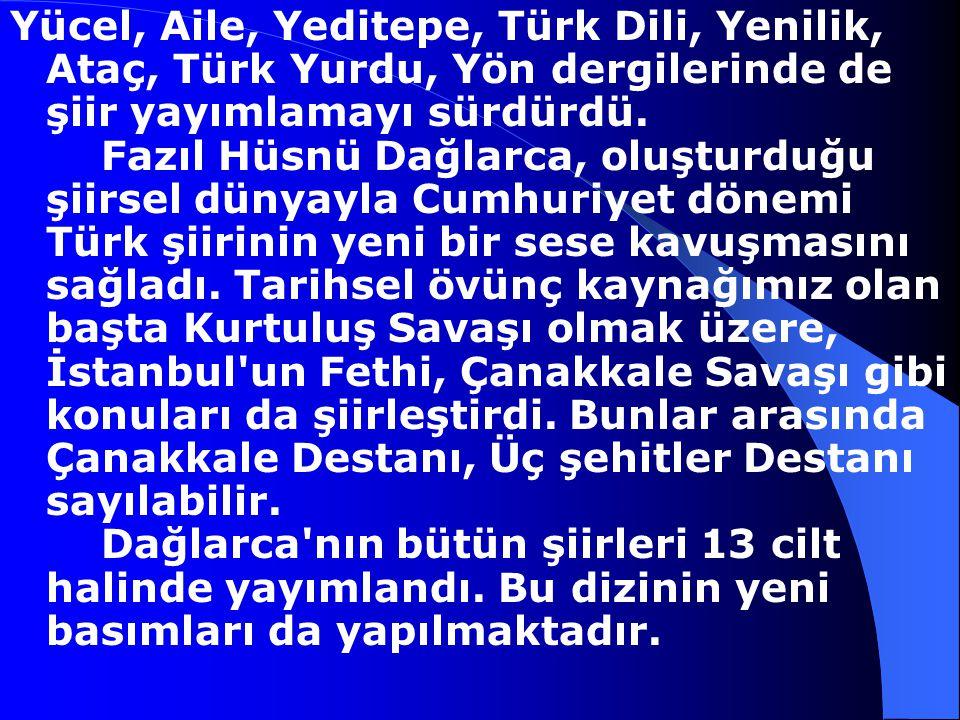 Fazıl Hüsnü Dağlarca, 1914- Günümüz şairlerinden Fazıl Hüsnü Dağlarca İstanbul'da doğdu. Öğrenimim askeri okullarda tamamladı. Subay olarak orduya kat