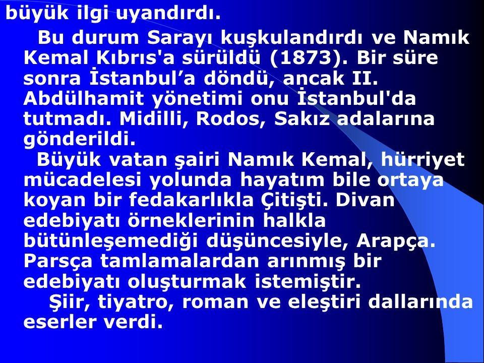 Namık Kemal, 1840-1888 Tanzimat dönemi şairlerinden. Namık Kemal Tekirdağ'da doğdu. Dedesi Abdüllatif Paşa ile Anadolu'nun birçok yöresini gezdi. Özel