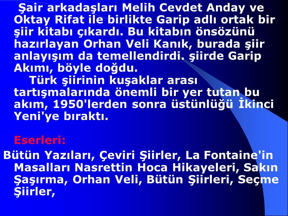 Orhan Veli Kanık, 1914-14 Kasım 1950 Cumhuriyet dönemi şairlerinden. Orhan Veli Kanık İstanbul'da doğdu. Ankara'da başladığı öğrenimini İstanbul'da sü