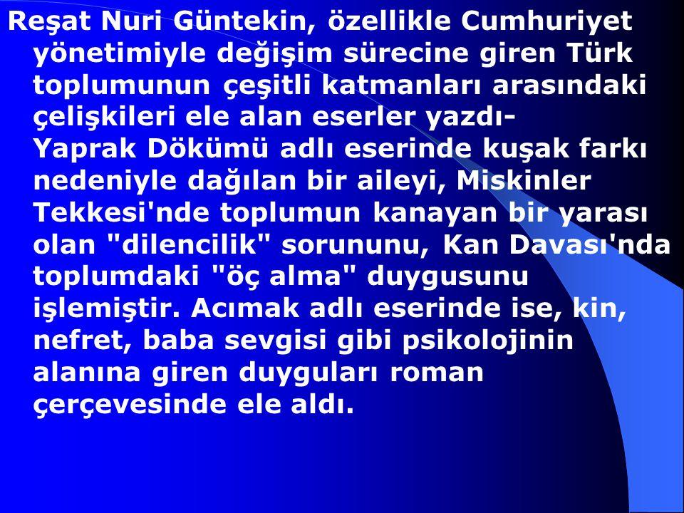 Reşat Nuri Güntekin, 1889-1956 20. yüzyıl roman, öykü, oyun yazarlarımızdan. Reşat Nuri Güntekin İstanbul'da doğdu. Çanakkale ve İzmir'deki öğrenim ha