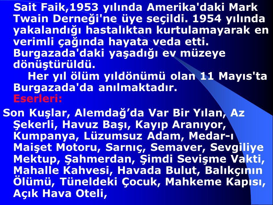 Sait Faik Abasıyanık, 1906-1954 Adapazarı'nda doğan hikayeci Sait Faik, ilk ve orta öğrenimim Adapazarı, İstanbul ve Bursa'da tamamladı.İ.Ü.Edebiyatı