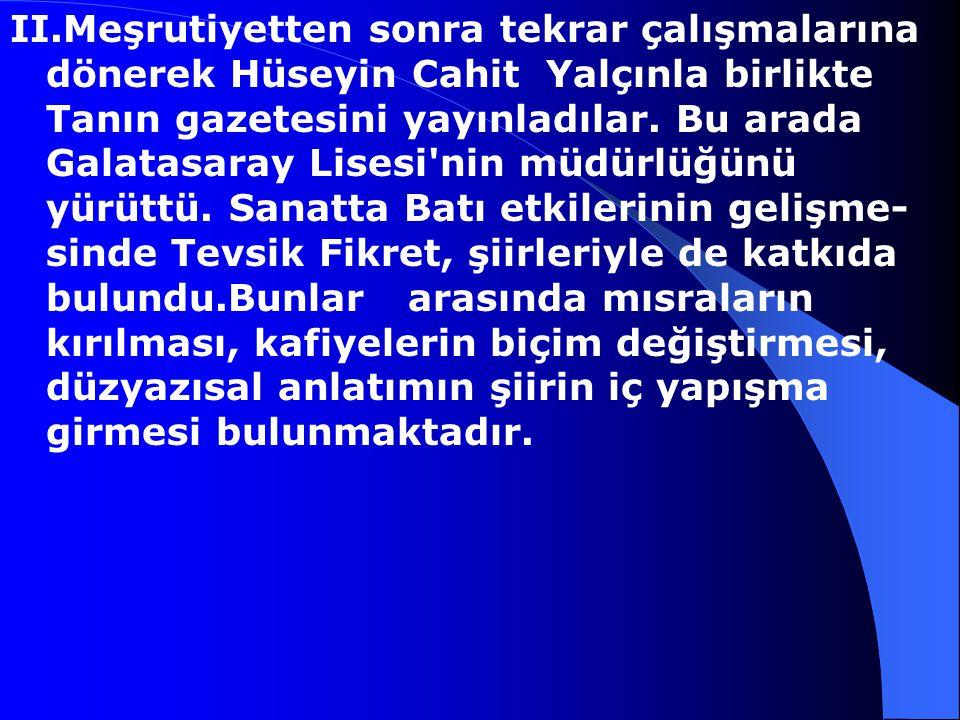 Tevfik Fikret, 1867-1915 Servet-i Fünun dönemi şairlerimizden. Tevfik Fikret İstanbul'da doğdu.Öğrenimini Aksaray Mahmudiye Rüştiyesi ve Galatasaray S