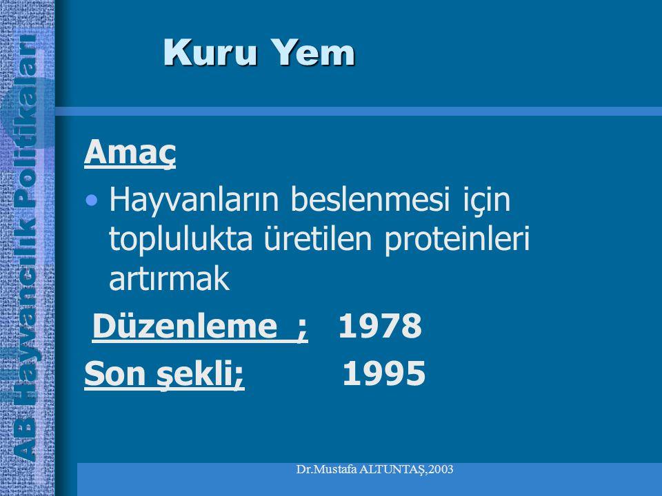 Dr.Mustafa ALTUNTAŞ,2003 Amaç Hayvanların beslenmesi için toplulukta üretilen proteinleri artırmak Düzenleme ; 1978 Son şekli; 1995 Kuru Yem