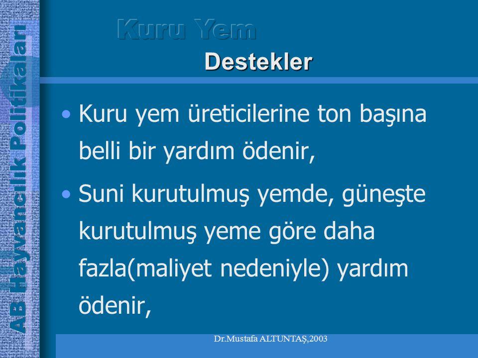 Dr.Mustafa ALTUNTAŞ,2003 Kuru yem üreticilerine ton başına belli bir yardım ödenir, Suni kurutulmuş yemde, güneşte kurutulmuş yeme göre daha fazla(maliyet nedeniyle) yardım ödenir, Destekler
