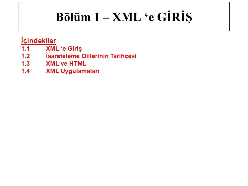 Bölüm 1 – XML 'e GİRİŞ İçindekiler 1.1XML 'e Giriş 1.2İşareteleme Dillerinin Tarihçesi 1.3XML ve HTML 1.4XML Uygulamaları