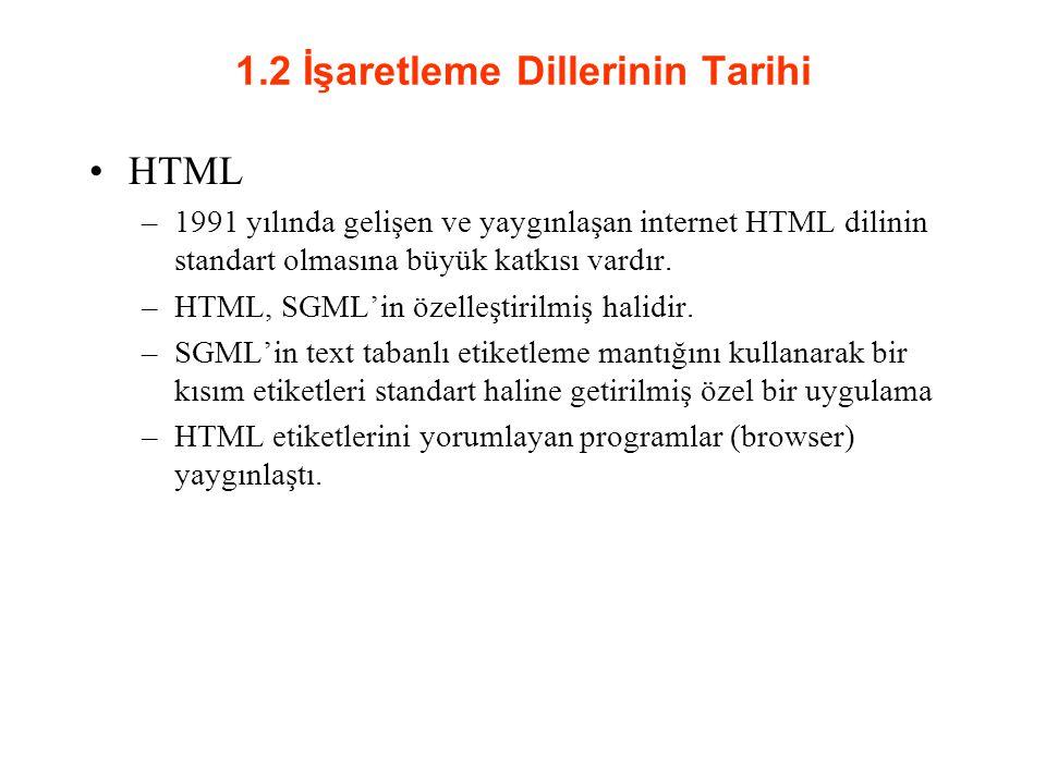 1.2 İşaretleme Dillerinin Tarihi XML –SGML 'e çok benzer tarafları vardır.