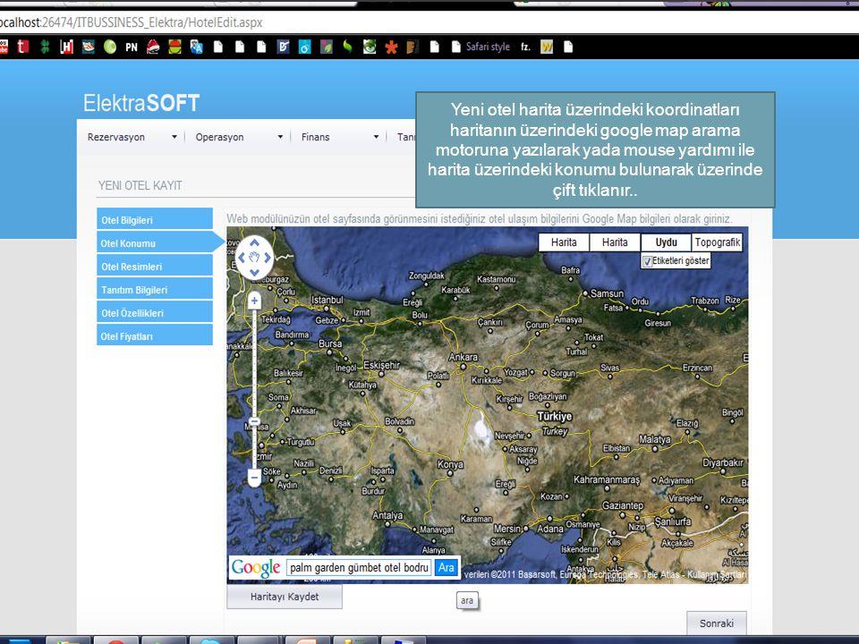 Yeni otel harita üzerindeki koordinatları haritanın üzerindeki google map arama motoruna yazılarak yada mouse yardımı ile harita üzerindeki konumu bulunarak üzerinde çift tıklanır..