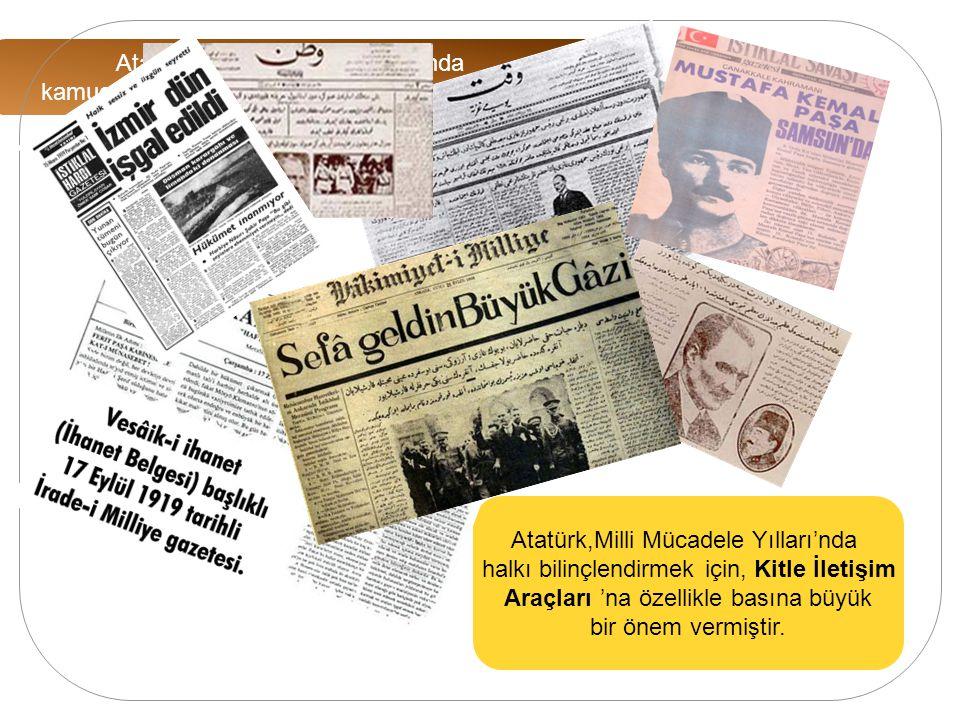 Atatürk, Milli Mücadele Yıllarında kamuoyu oluşturmak için neye önem vermiştir .