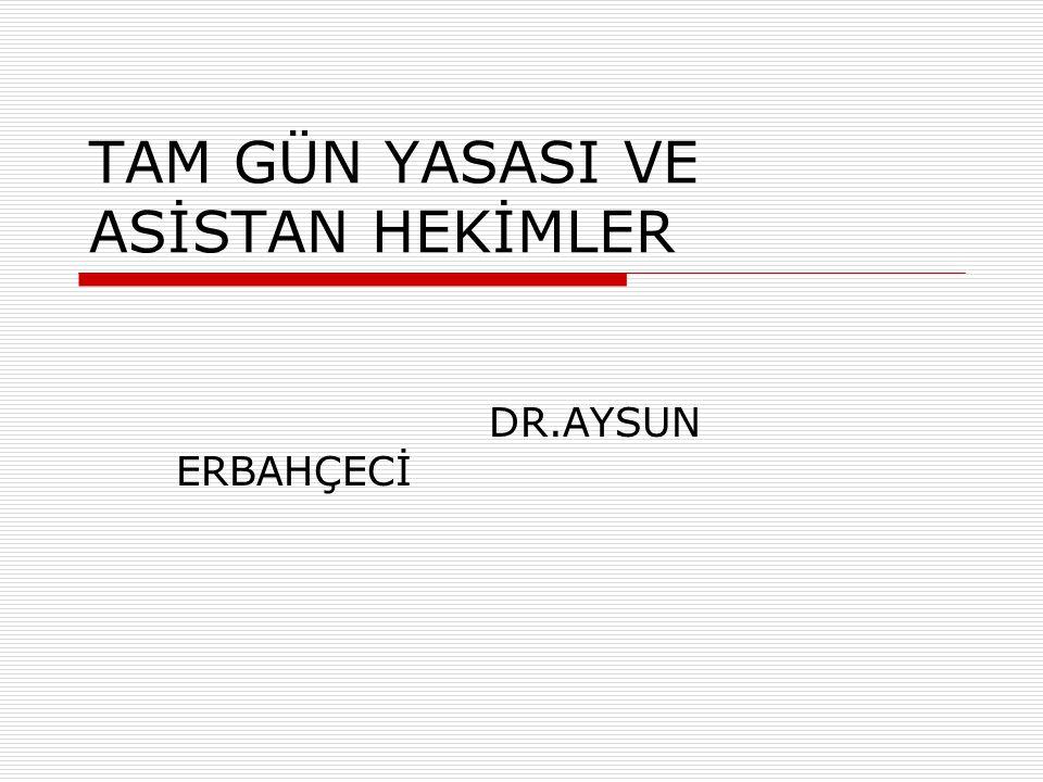TAM GÜN YASASI VE ASİSTAN HEKİMLER DR.AYSUN ERBAHÇECİ