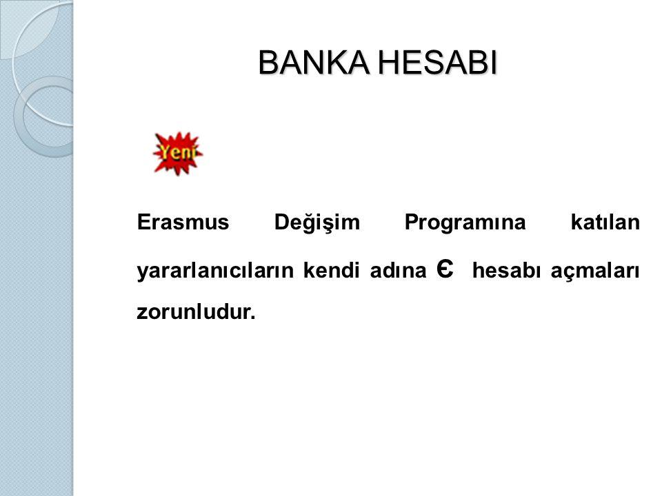 BANKA HESABI Erasmus Değişim Programına katılan yararlanıcıların kendi adına Є hesabı açmaları zorunludur.