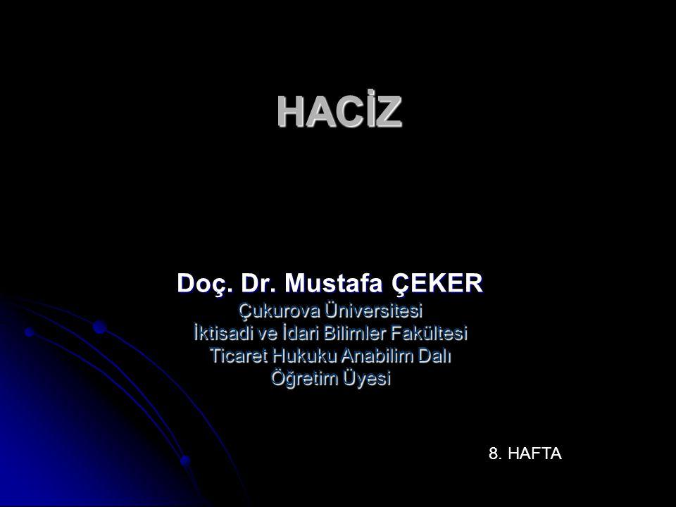 HACİZ Doç. Dr. Mustafa ÇEKER Çukurova Üniversitesi İktisadi ve İdari Bilimler Fakültesi Ticaret Hukuku Anabilim Dalı Öğretim Üyesi 8. HAFTA