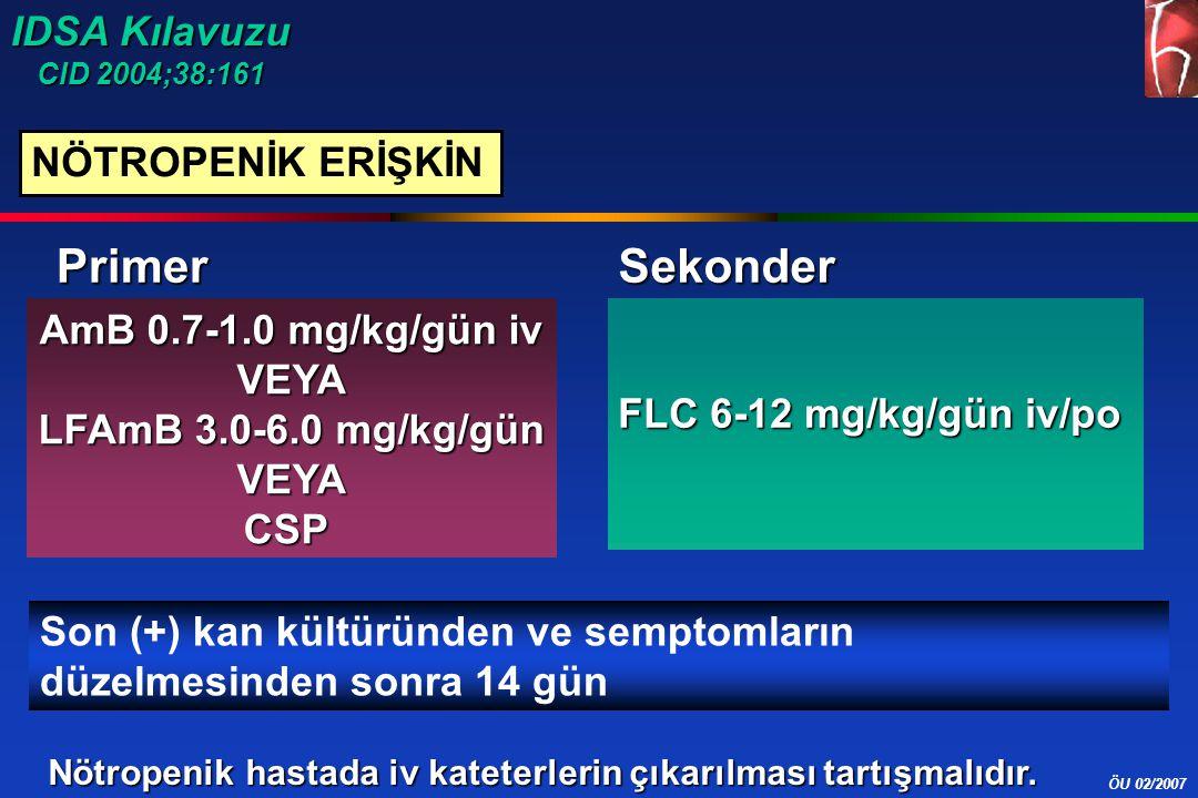 ÖU 02/2007 NÖTROPENİK ERİŞKİN AmB 0.7-1.0 mg/kg/gün iv VEYA LFAmB 3.0-6.0 mg/kg/gün VEYACSP FLC 6-12 mg/kg/gün iv/po PrimerSekonder Son (+) kan kültür