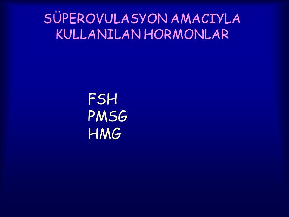 SÜPEROVULASYON AMACIYLA KULLANILAN HORMONLAR FSH PMSG HMG