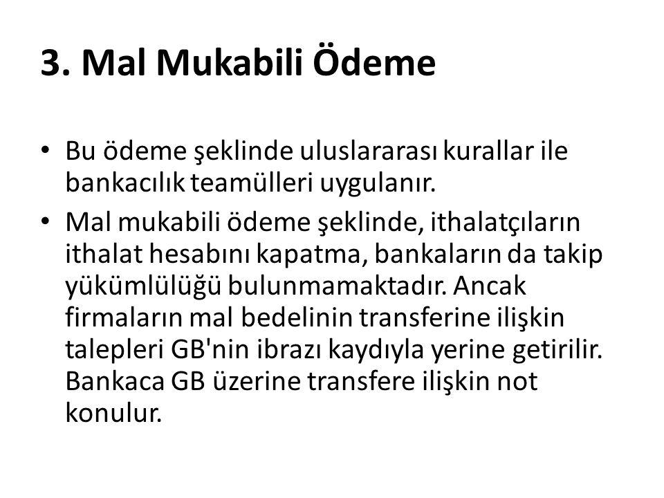 3. Mal Mukabili Ödeme Bu ödeme şeklinde uluslararası kurallar ile bankacılık teamülleri uygulanır. Mal mukabili ödeme şeklinde, ithalatçıların ithalat