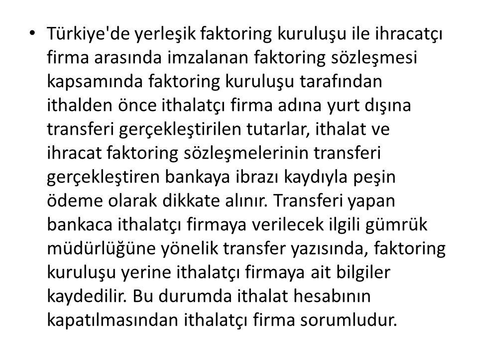 Türkiye'de yerleşik faktoring kuruluşu ile ihracatçı firma arasında imzalanan faktoring sözleşmesi kapsamında faktoring kuruluşu tarafından ithalden ö