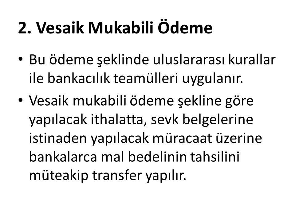 Bu ödeme şeklinde ithalat hesabı, transfer tarihinden itibaren 180 gün içinde ithalatçının GB ile yapacağı başvuruya istinaden transferi yapan bankaca kapatılır.